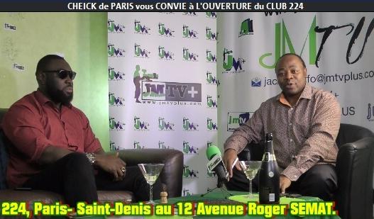CHEICK de PARIS vous CONVIE à L'OUVERTURE du «CLUB 224» (JMTV+)