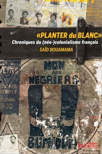 Introduction à l'ouvrage de Saïd Bouamama : « PLANTER du BLANC »