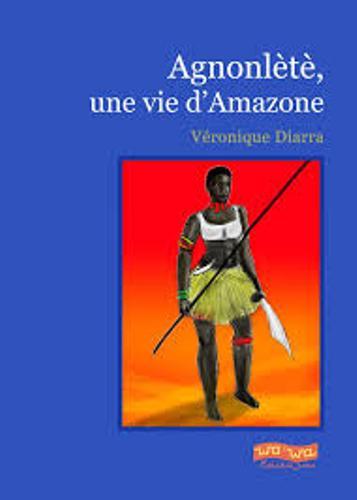 LITTÉRATURE / VÉRONIQUE DIARRA: «AGNONLETE,UNE VIE D'AMAZONE»